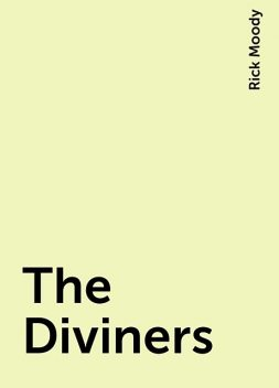 The Diviners, Rick Moody