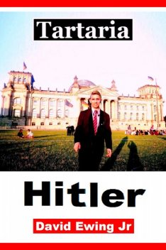 Tartaria – Hitler, David Ewing Jr
