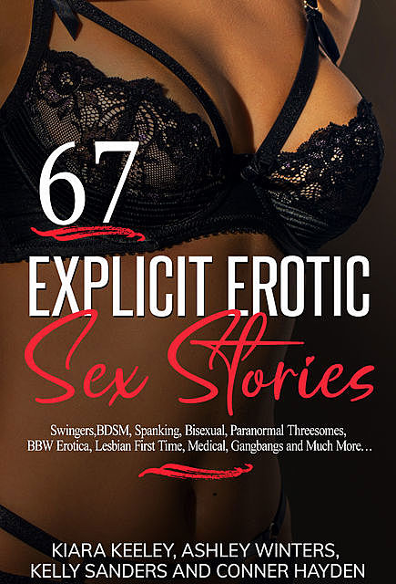 67 Hot Explicit Erotic Sex Stories, Conner Hayden, Kelly Sanders, Kiara Keeley, Ashley Winters