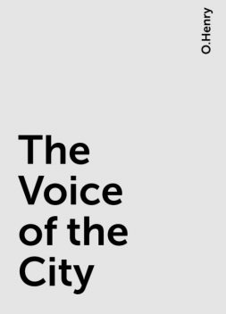 The Voice of the City, O.Henry