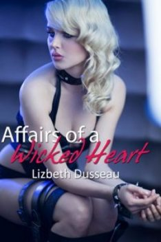 Affairs of a Wicked Heart, Lizbeth Dusseau