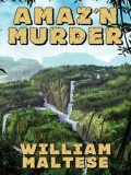 Amaz'n Murder, William Maltese