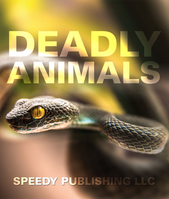Deadly Animals, Speedy Publishing