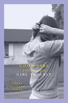 Good Girl, Holly Goddard Jones