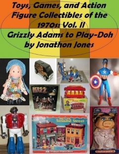 Toys, Games, and Action Figure Collectibles of the 1970s: Volume II: Grizzly Adams to Play-Doh, Jonathon Jones