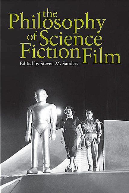 The Philosophy of Science Fiction Film, Steven Sanders