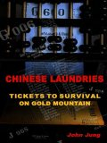 Chinese Laundries: Tickets to Survival on Gold Mountain, John Jung