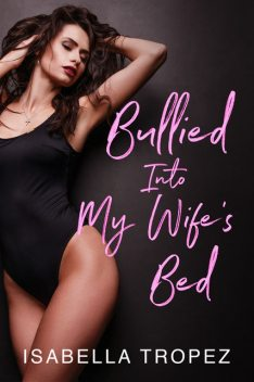 Bullied Into My Wife's Bed: Cuckold Husband Humiliation, Isabella Tropez