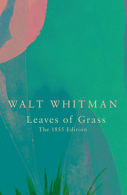 Leaves of Grass (Wisehouse Classics – Authentic Reproduction of the 1855 First Edition), Walt Whitman