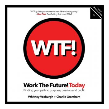 WORK THE FUTURE! TODAY, Grantham Charlie, Whitney Vosburgh