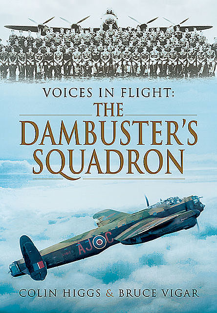 Voices in Flight: The Dambuster's Squadron, Colin Higgs, Bruce Vigar