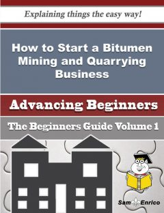 How to Start a Bitumen Mining and Quarrying Business (Beginners Guide), Jayna Romano