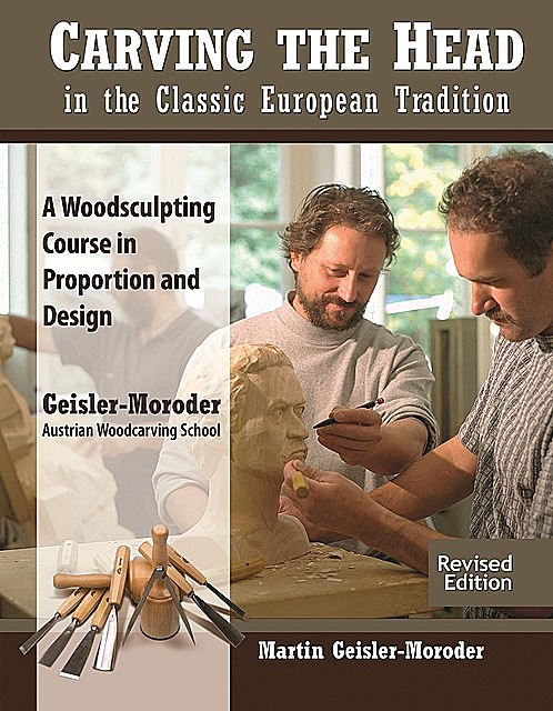 Carving the Head in the Classic European Tradition, Revised Edition, Martin Geisler-Moroder