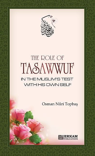 The Role Of Tasawwuf In The Muslim's Test With His Own Self, Osman Nuri Topbaş