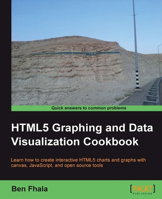 HTML5 Graphing & Data Visualization Cookbook, Ben Fhala