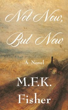 Not Now but Now, M.F. K. Fisher