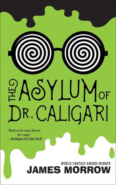 The Asylum of Dr. Caligari, James Morrow