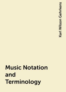 Music Notation and Terminology, Karl Wilson Gehrkens