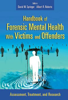 Handbook of Forensic Mental Health with Victims and Offenders, Roberts, David, Springer, Albert