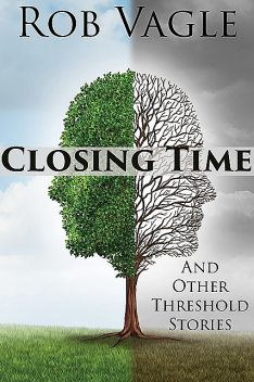 Closing Time And Other Threshold Stories, Rob Vagle