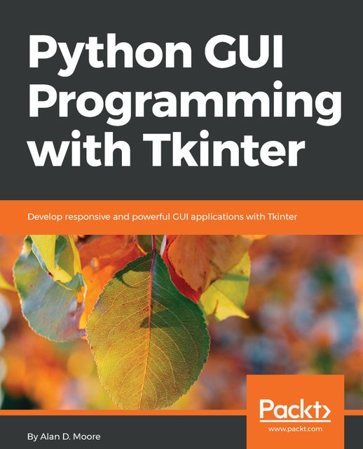 Python GUI Programming with Tkinter, Alan Moore