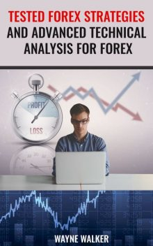 Tested Forex Strategies And Advanced Technical Analysis For Forex, Wayne Walker