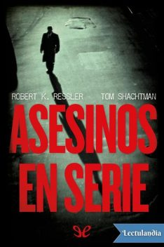 Asesinos en serie, Robert K.Ressler, Tom Shachtman