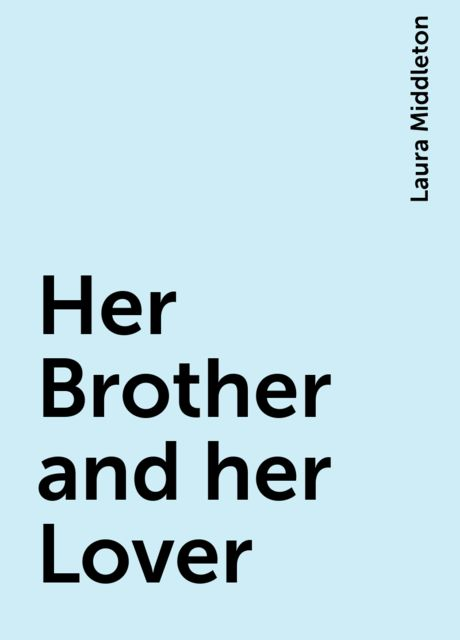 Her Brother and her Lover, Laura Middleton