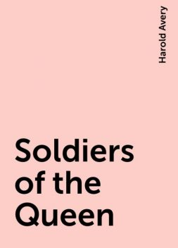 Soldiers of the Queen, Harold Avery