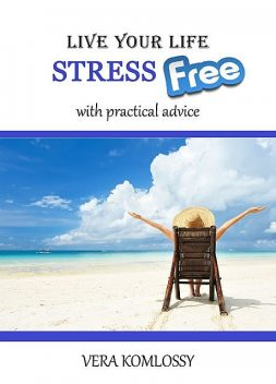 Live Your Life StressFree, Vera Komlossy