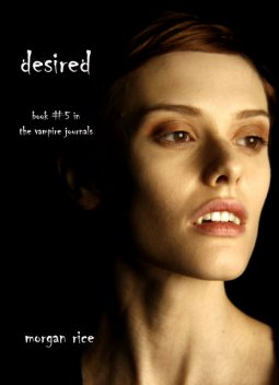 Desired (Book #5 in the Vampire Journals), Morgan Rice