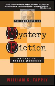 The Elements of Mystery Fiction: Writing the Modern Whodunit, William G Tapply