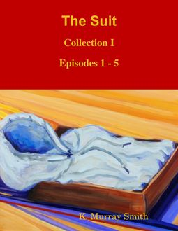 The Suit : Collection I : Episodes 1 - 5, K. Murray Smith