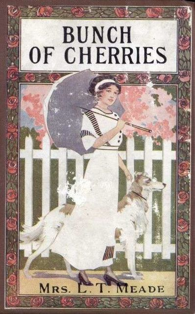A Bunch of Cherries / A Story of Cherry Court School, L.T. Meade