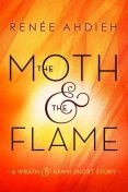 The Moth and the Flame: A Wrath & the Dawn Short Story, Renee Ahdieh
