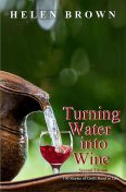 Turning Water into Wine, Helen Brown