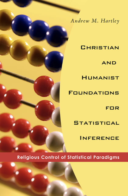 Christian and Humanist Foundations for Statistical Inference, Andrew M. Hartley