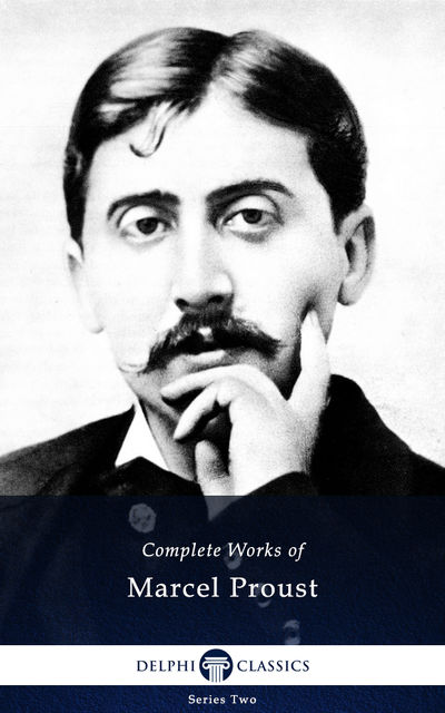 Delphi Complete Works of Marcel Proust (Illustrated), Marcel Proust