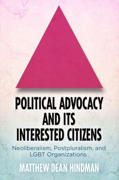 Political Advocacy and Its Interested Citizens, Matthew Dean Hindman