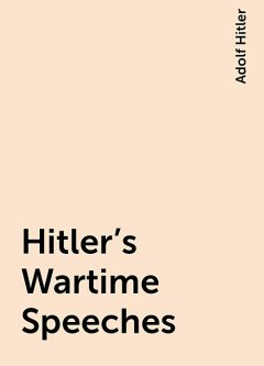 Hitler's Wartime Speeches, Adolf Hitler