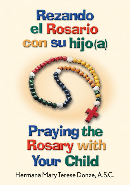 Rezando el Rosario con su hijo(a)/Praying the Rosary with Your Child, Mary Terese Donze