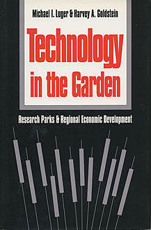 Technology in the Garden, Harvey A. Goldstein, Michael I. Luger