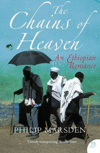 The Chains of Heaven: An Ethiopian Romance, Philip Marsden