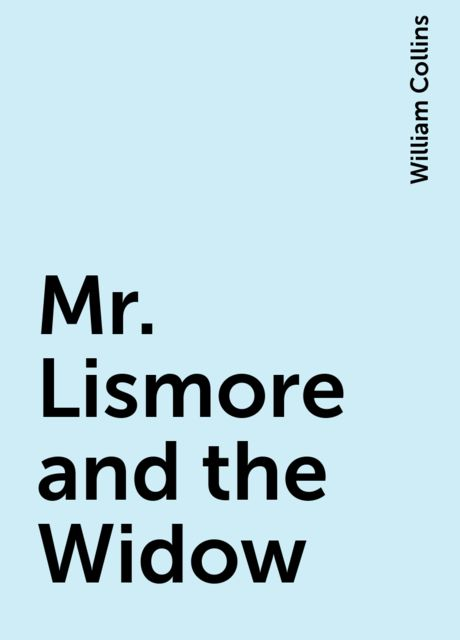 Mr. Lismore and the Widow, William Collins