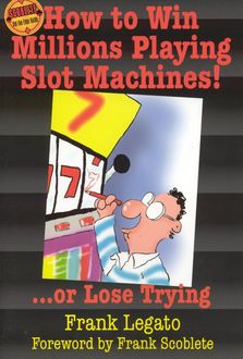 How to Win Millions Playing Slot Machines, Frank Legato