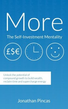 More: The-Self Investment Mentality: Unlock the Potential of Compound Growth to Build Wealth, Reclaim Time and Supercharge E, Jonathan Pincas