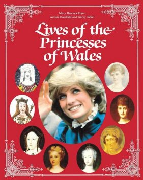 Lives of the Princesses of Wales, Mary Beacock Fryer, Arthur Bousfield, Garry Toffoli