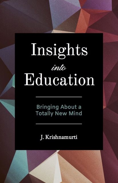 Insights Into Education, Krishnamurti
