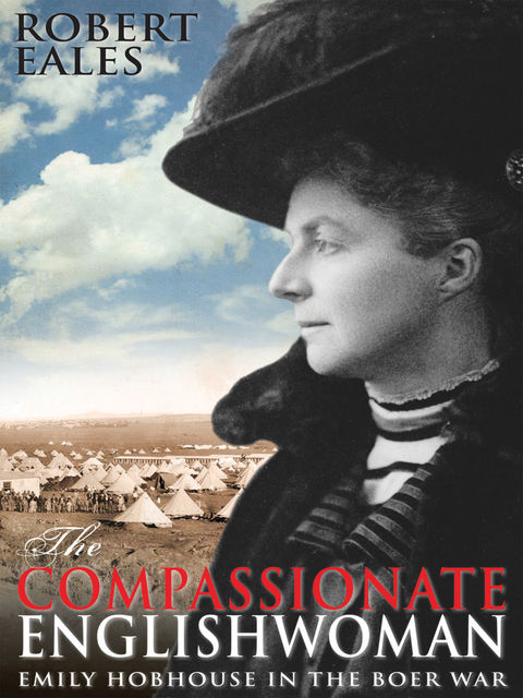The Compassionate Englishwoman: Emily Hobhouse in the Boer War, Robert Eales