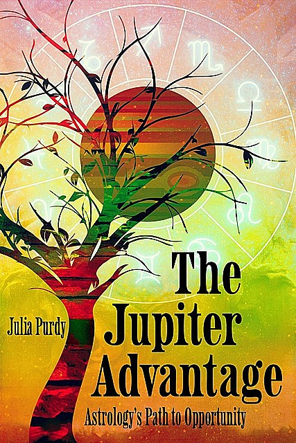 The Jupiter Advantage, Astrology's Path to Opportunity, Julia Purdy